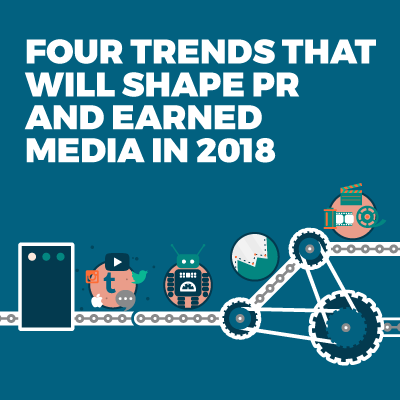 Four trends that will shape earned media in 2018